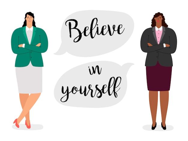 Acredite em si mesmo e em duas mulheres de negócios internacionais