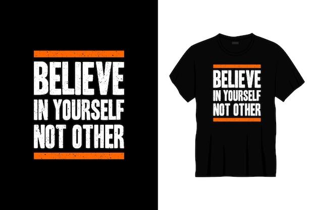Acredite em si mesmo e não em outro design de t-shirt de tipografia.