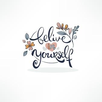 Acredite em si mesmo, letras de caligrafia qoutes com moldura floral doodle