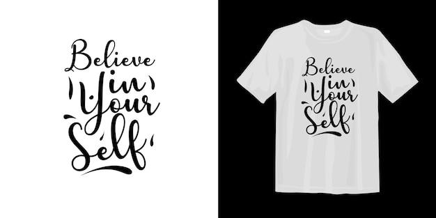 Acredite em si mesmo. palavras inspiradoras, rotulação design de t-shirt