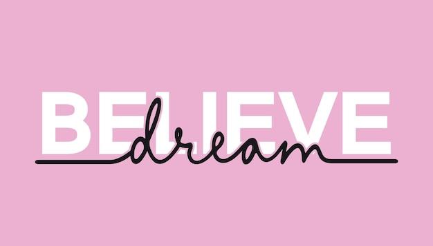 Acredite em um sonho - citação de letras de caligrafia. tipografia de motivação de aventura criativa.