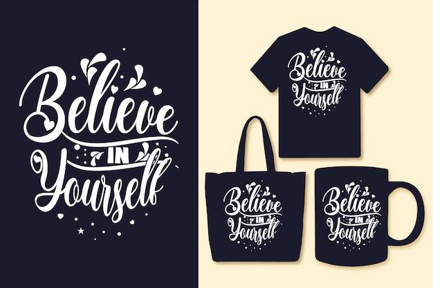 Acredite em você mesmo, tipografia cita camisetas e mercadorias Vetor Premium