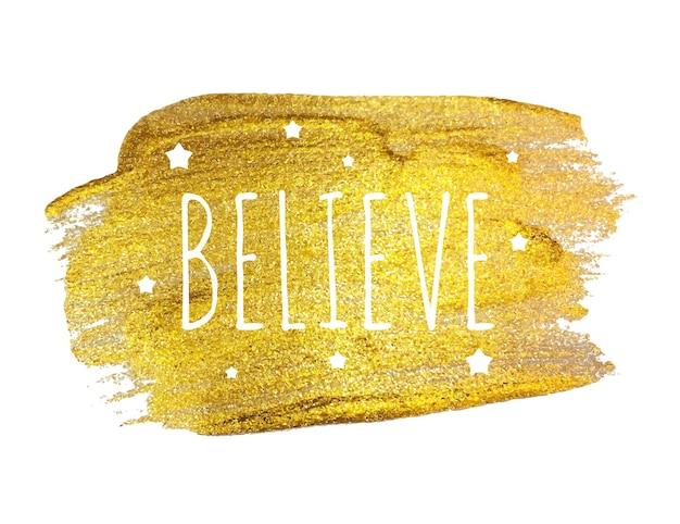Acredite na palavra com estrelas na tinta pincel dourado. ilustração vetorial eps10