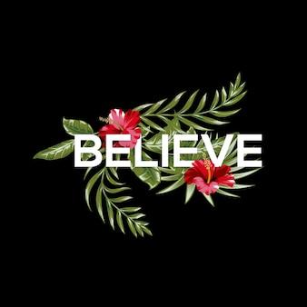 Acredite na tipografia com flores e folhas