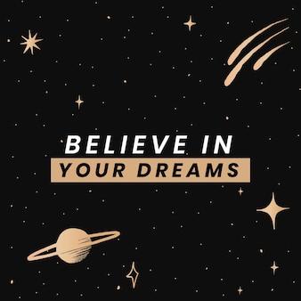 Acredite nos seus sonhos, citação inspiradora, modelo social de galáxia dourada fofa