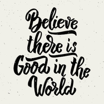 Acredite que há bondade no mundo. mão desenhada letras frase sobre fundo branco. elemento para cartaz, cartão de felicitações. ilustração