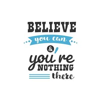 Acredite que você pode e você está no meio do caminho, inspirational quotes design