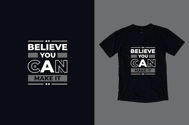 Acredite que você pode fazer citações inspiradoras modernas com design de camiseta