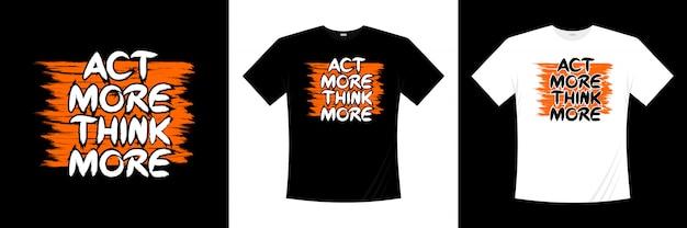 Agir mais pensar mais tipografia design de t-shirt