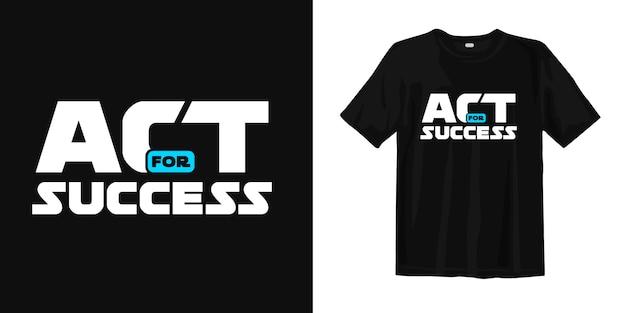 Agir para o sucesso. palavras motivacionais e inspiradas design de camiseta