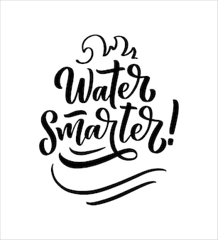 Água mais inteligente. mão desenhada lettering slogan sobre mudança climática e crise hídrica.