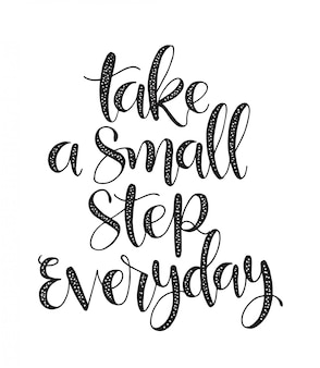 Ake um pequeno passo todos os dias - mão lettering inscrição, motivação e inspiração citação positiva