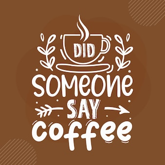 Alguém disse café coffee quotes design premium vector