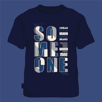 Alguém lettering slogan tipografia ilustração gráfica para impressão de camiseta
