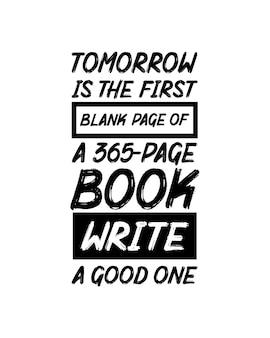 Amanhã é a primeira página em branco de um livro, escreva uma boa.