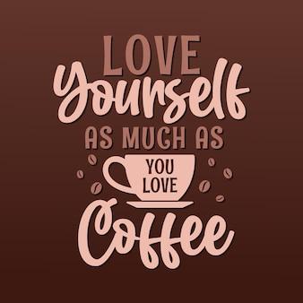 Ame a si mesmo tanto quanto você ama o café. design de letras de citações de café.