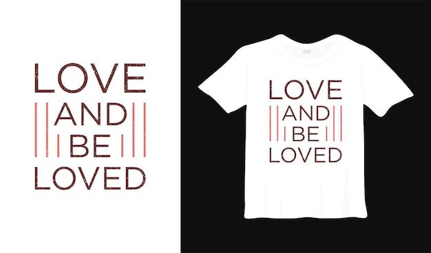 Ame e seja amado camisetas design elegante citações românticas vestuário tipografia
