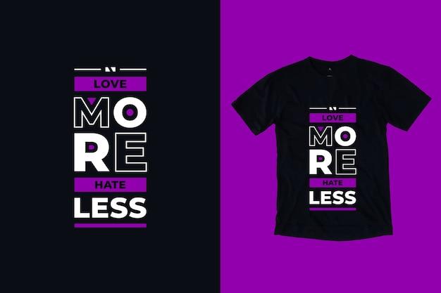 Ame mais, odeie menos citações inspiradoras modernas design de camiseta