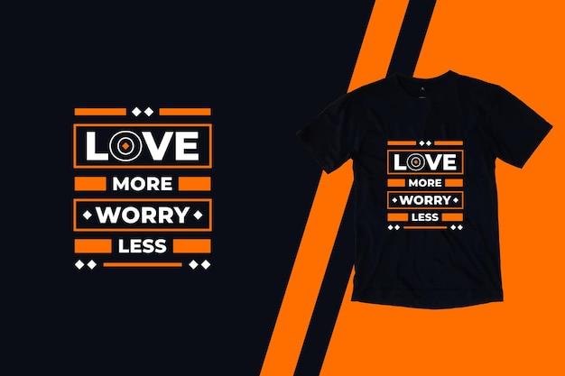 Ame mais se preocupe menos citações modernas design de camiseta