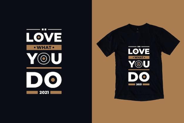 Ame o que você faz design moderno de camisetas com citações de tpografia