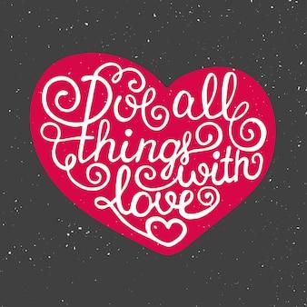 Ame todas as coisas com amor no cartão do coração