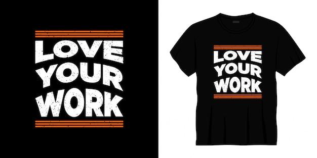 Amo seu design de t-shirt de tipografia de trabalho