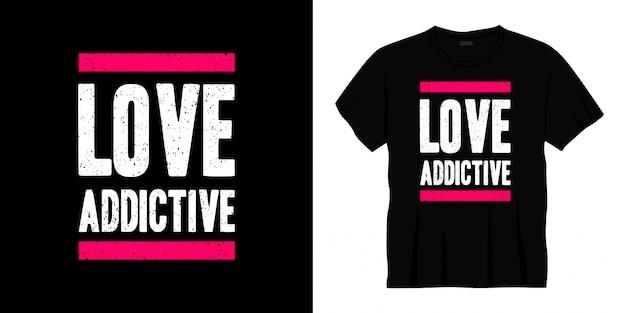 Amo tipografia viciante design de t-shirt