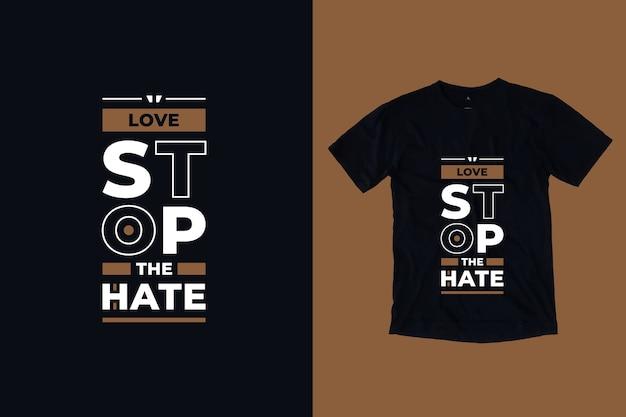 Amor pare o ódio tipografia geométrica moderna design de camiseta
