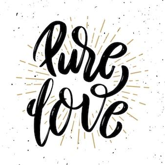 Amor puro. citação de letras de motivação desenhada de mão. elemento para cartaz, cartão de felicitações. ilustração