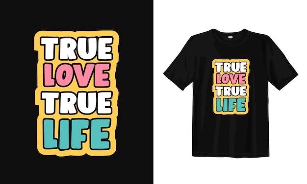 Amor verdadeiro vida verdadeira. palavras inspiradas design de t-shirt