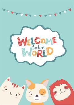 Animais fofos - gato, cachorro, preguiça. bem-vindo ao mundo letras.
