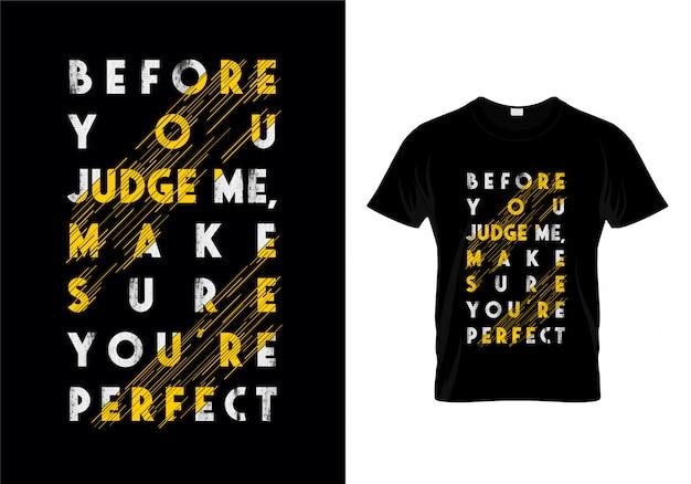 Antes de você me julgar certifique-se que você é perfeito design de camisa de t de tipografia
