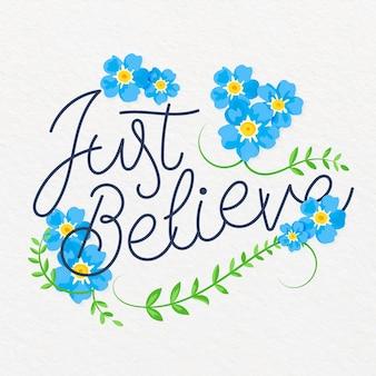 Apenas acredite em letras florais de citação