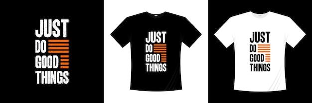 Apenas fazer coisas boas no design de t-shirt de tipografia. motivação, camisa de inspiração t. Vetor Premium