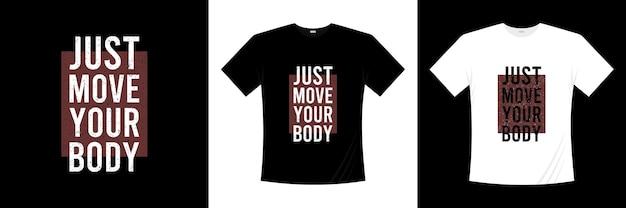 Apenas mexa seu corpo, tipografia, design de camiseta