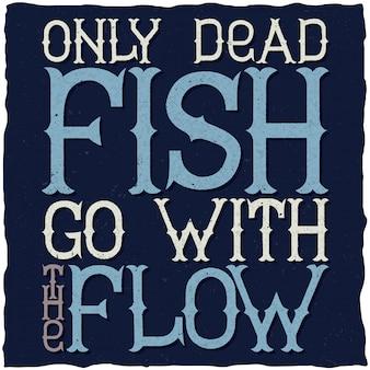 Apenas peixes mortos vão com o pôster motivacional do fluxo