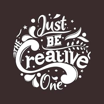 Apenas seja criativo. citação motivacional