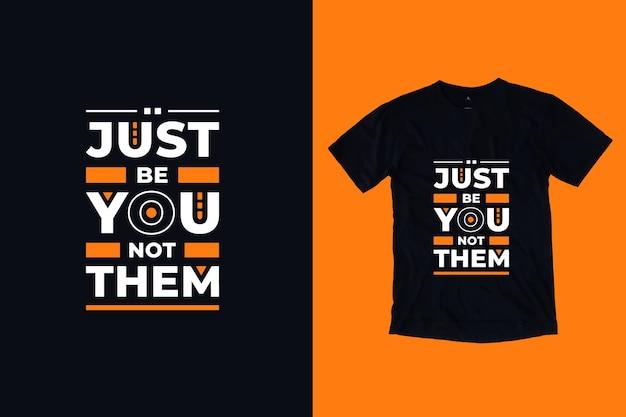 Apenas seja você, não as citações inspiradoras modernas design de camiseta