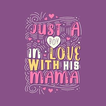 Apenas um menino apaixonado por sua mãe. projeto de letras do dia das mães.