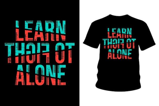 Aprenda a lutar sozinho slogan t shirt design tipografia
