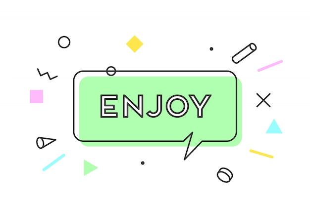 Aproveitar. , balão, cartaz e adesivo conceito, estilo geométrico com texto desfrutar. mensagem de ícone desfrutar nuvem falar para banner, cartaz, web. fundo branco. ilustração