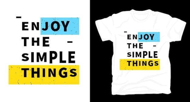 Aproveite as coisas simples slogan tipografia camiseta
