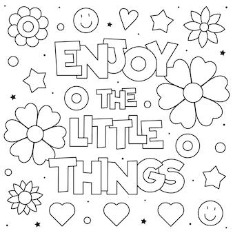 Aproveite as pequenas coisas. página para colorir. preto e branco