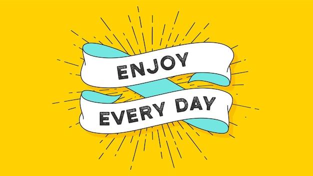 Aproveite cada dia. fita vintage com texto aproveite todos os dias. banner vintage colorido com fita e raios de luz, sunburst. elemento desenhado à mão para design - banner, cartaz, cartão-presente. ilustração vetorial