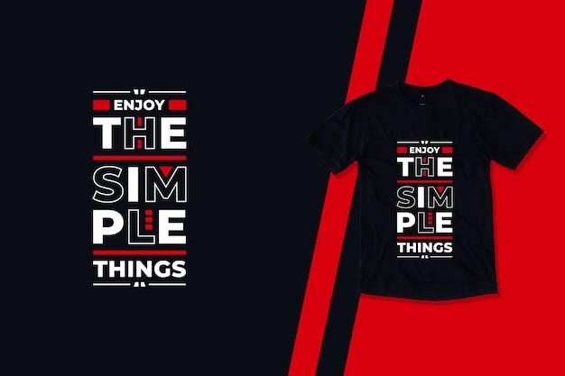 Aproveite o design de camisetas de citações motivacionais modernas de coisas simples