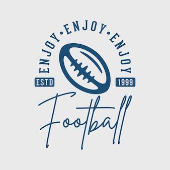 Aproveite o futebol tipografia vintage futebol americano camiseta design ilustração