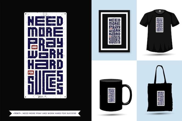 As camisetas de motivação das citações de tipografia precisam de mais oração e trabalho duro para ter sucesso na impressão. modelo de design vertical moderno de letras tipográficas