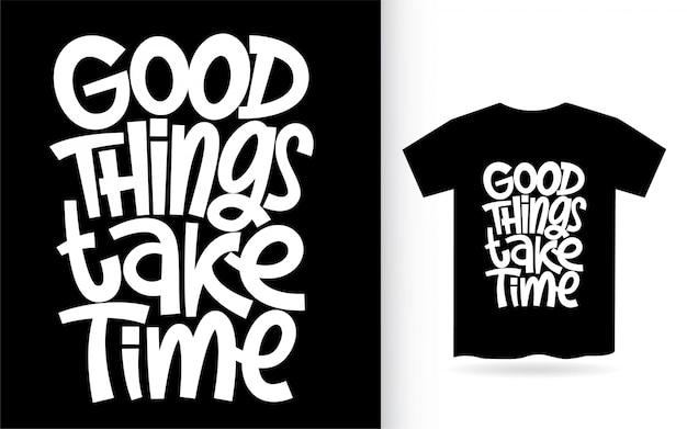As coisas boas levam tempo mão letras para camiseta