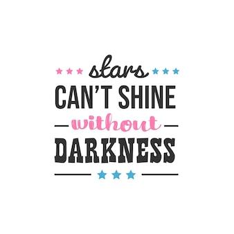 As estrelas não brilham sem escuridão, design de citações inspiradoras