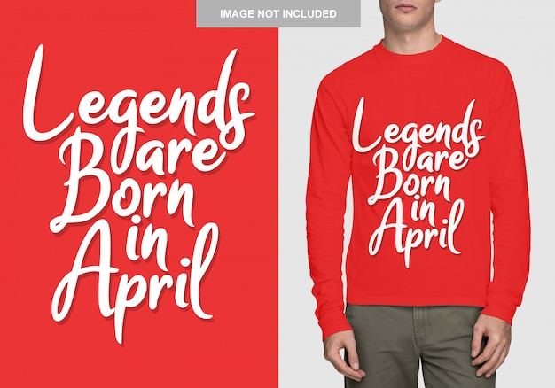 As lendas nascem em abril. design de tipografia para t-shirt